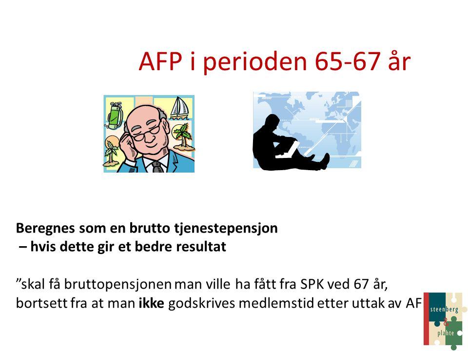 AFP i perioden 65-67 år Beregnes som en brutto tjenestepensjon
