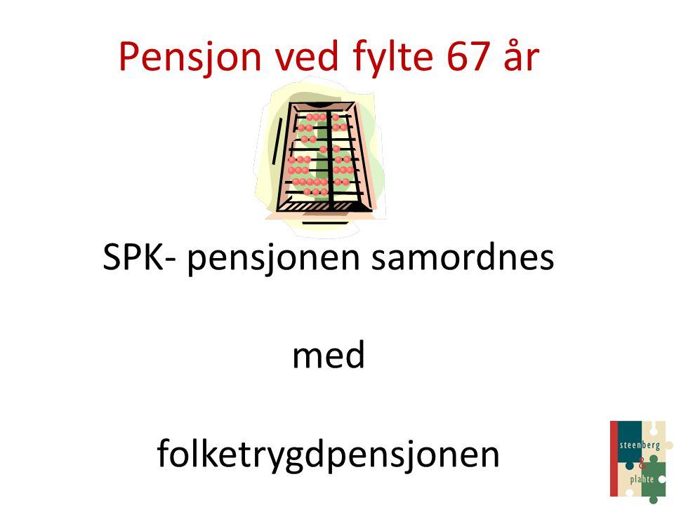 Pensjon ved fylte 67 år SPK- pensjonen samordnes med folketrygdpensjonen