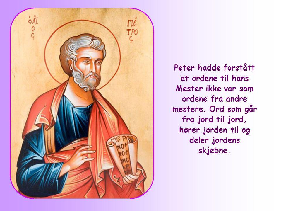 Peter hadde forstått at ordene til hans Mester ikke var som ordene fra andre mestere.