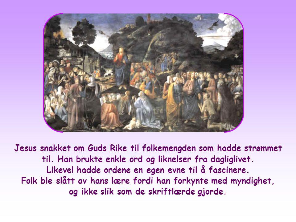 Jesus snakket om Guds Rike til folkemengden som hadde strømmet til