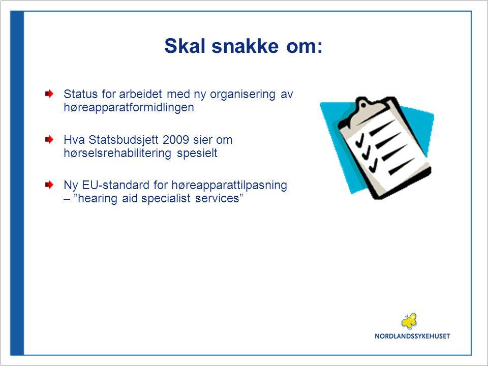 Skal snakke om: Status for arbeidet med ny organisering av høreapparatformidlingen. Hva Statsbudsjett 2009 sier om hørselsrehabilitering spesielt.