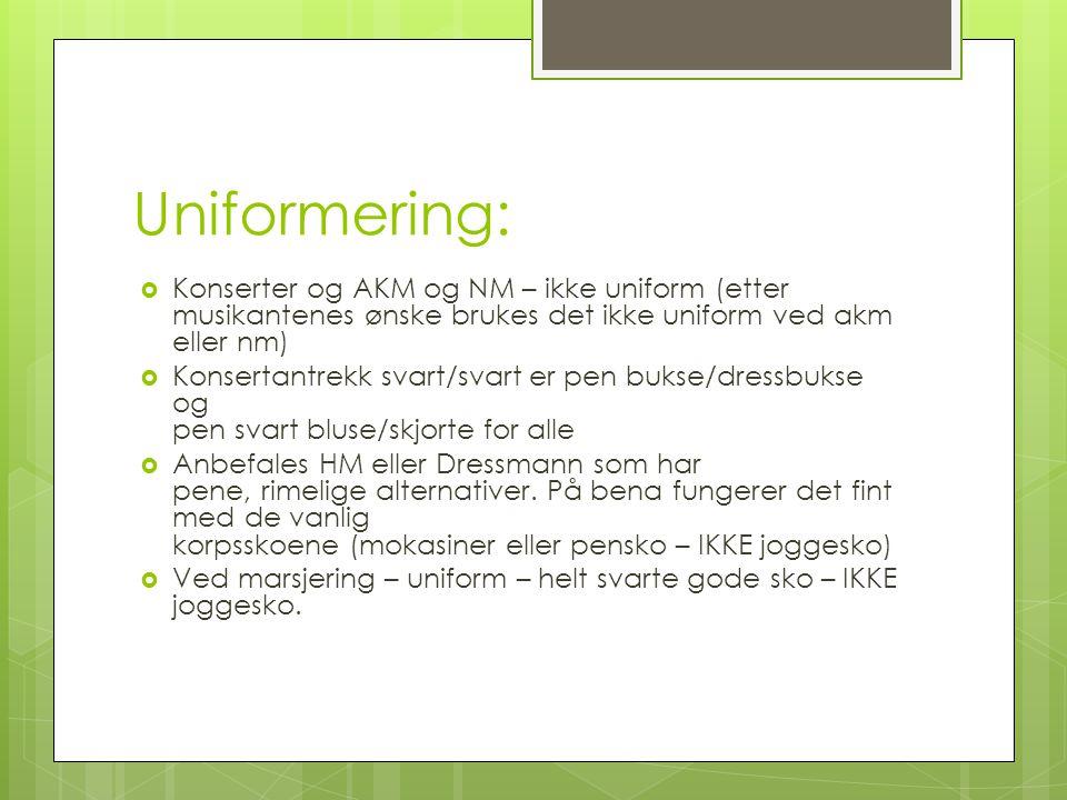 Uniformering: Konserter og AKM og NM – ikke uniform (etter musikantenes ønske brukes det ikke uniform ved akm eller nm)