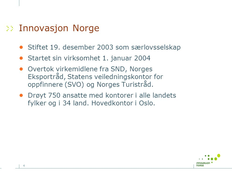 Innovasjon Norge • Stiftet 19. desember 2003 som særlovsselskap