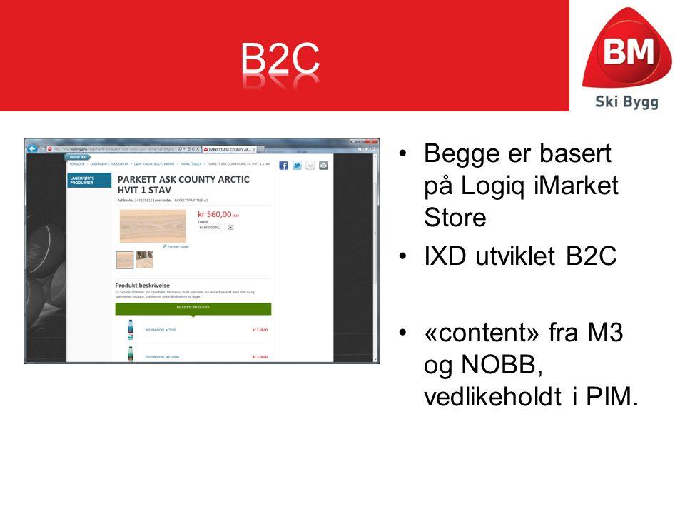 B2C Begge er basert på Logiq iMarket Store IXD utviklet B2C