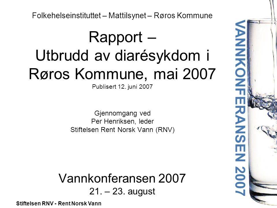 Folkehelseinstituttet – Mattilsynet – Røros Kommune Rapport – Utbrudd av diarésykdom i Røros Kommune, mai 2007 Publisert 12.