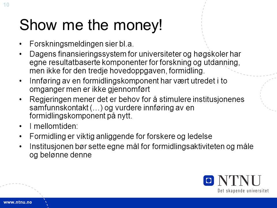 Show me the money! Forskningsmeldingen sier bl.a.