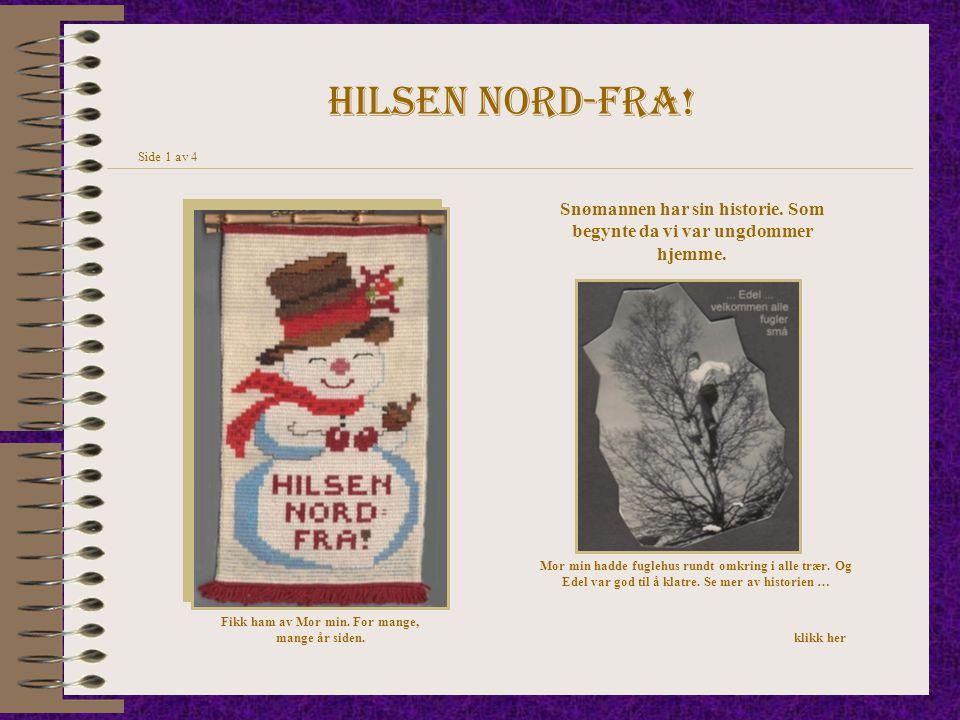 Hilsen nord-fra! Side 1 av 4. Snømannen har sin historie. Som begynte da vi var ungdommer hjemme.
