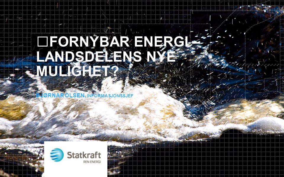 FORNYBAR ENERGI – LANDSDELENS NYE MULIGHET