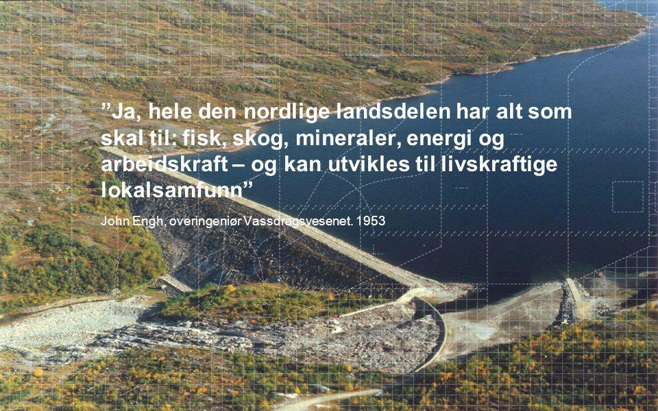 Ja, hele den nordlige landsdelen har alt som skal til: fisk, skog, mineraler, energi og arbeidskraft – og kan utvikles til livskraftige lokalsamfunn
