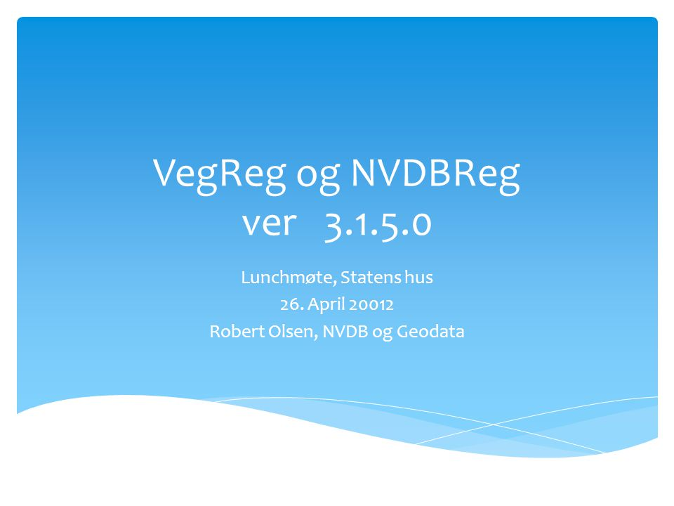 Lunchmøte, Statens hus 26. April Robert Olsen, NVDB og Geodata