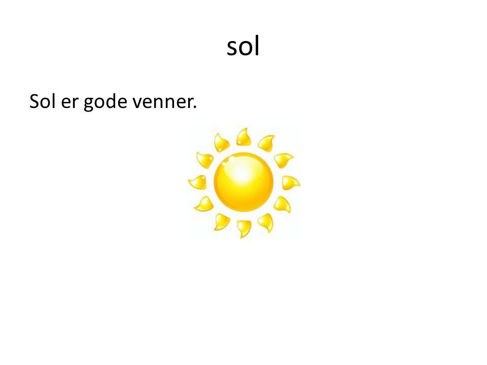 sol Sol er gode venner.