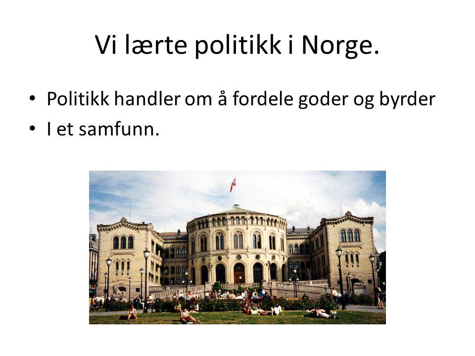 Vi lærte politikk i Norge.