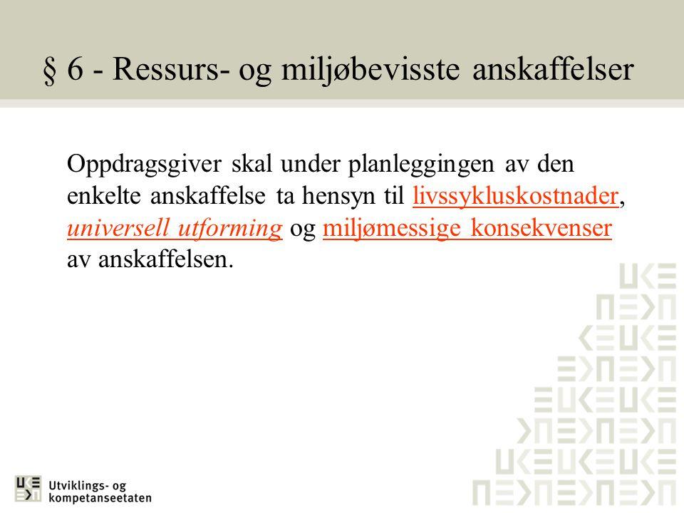 § 6 - Ressurs- og miljøbevisste anskaffelser