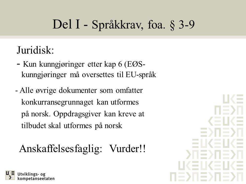 Del I - Språkkrav, foa. § 3-9 Juridisk: - Kun kunngjøringer etter kap 6 (EØS- kunngjøringer må oversettes til EU-språk.