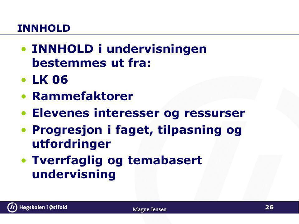 INNHOLD i undervisningen bestemmes ut fra: LK 06 Rammefaktorer