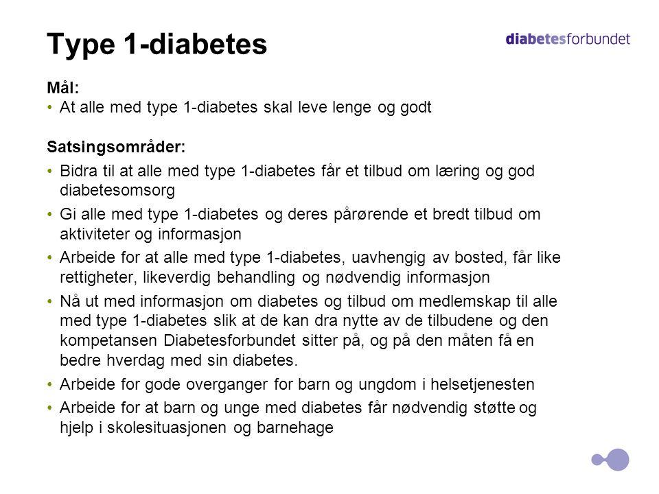 Type 1-diabetes Mål: At alle med type 1-diabetes skal leve lenge og godt. Satsingsområder: