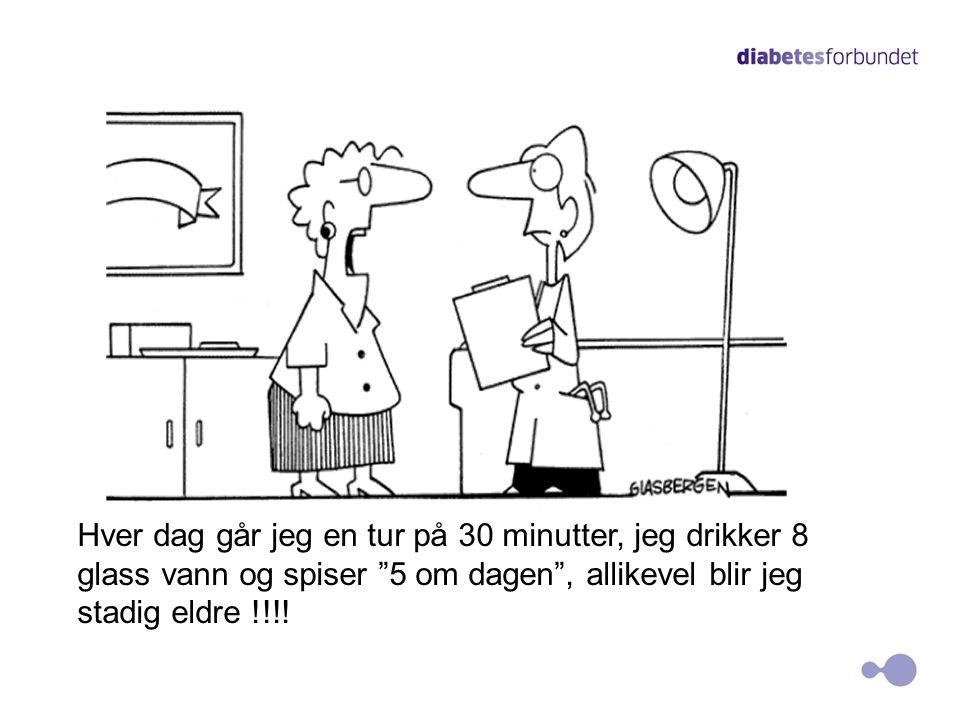 Hver dag går jeg en tur på 30 minutter, jeg drikker 8 glass vann og spiser 5 om dagen , allikevel blir jeg stadig eldre !!!!
