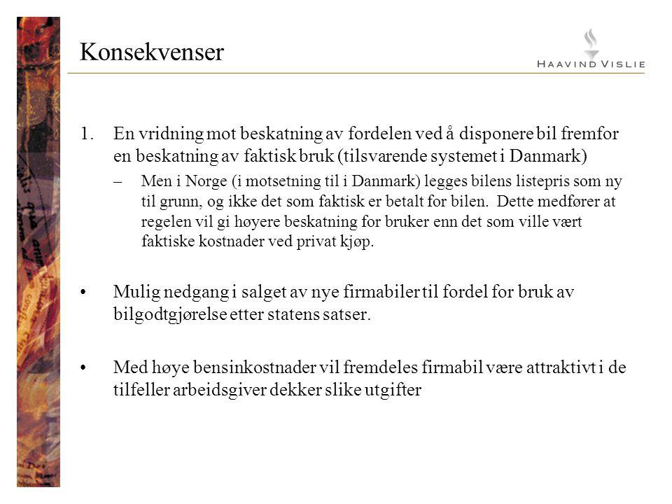 Konsekvenser En vridning mot beskatning av fordelen ved å disponere bil fremfor en beskatning av faktisk bruk (tilsvarende systemet i Danmark)