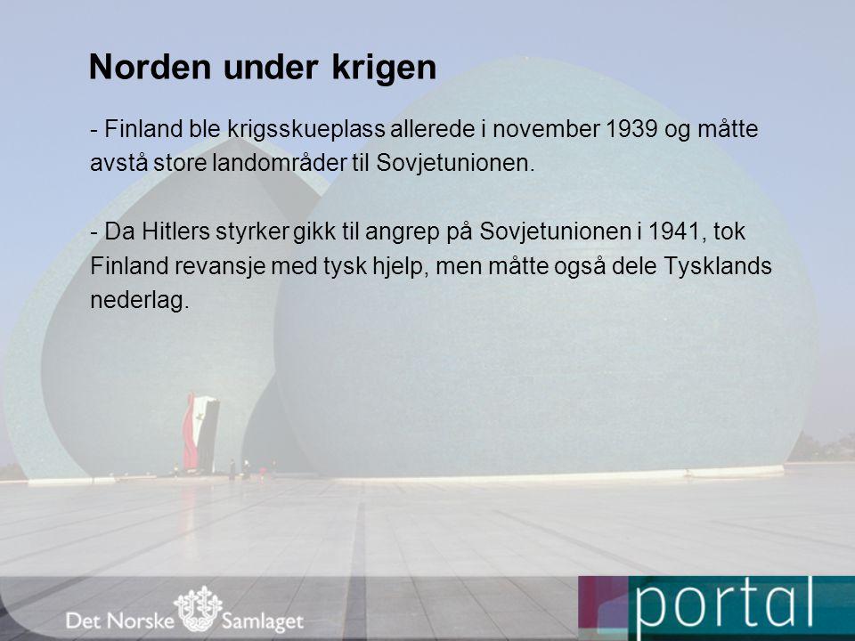 Norden under krigen - Finland ble krigsskueplass allerede i november 1939 og måtte. avstå store landområder til Sovjetunionen.