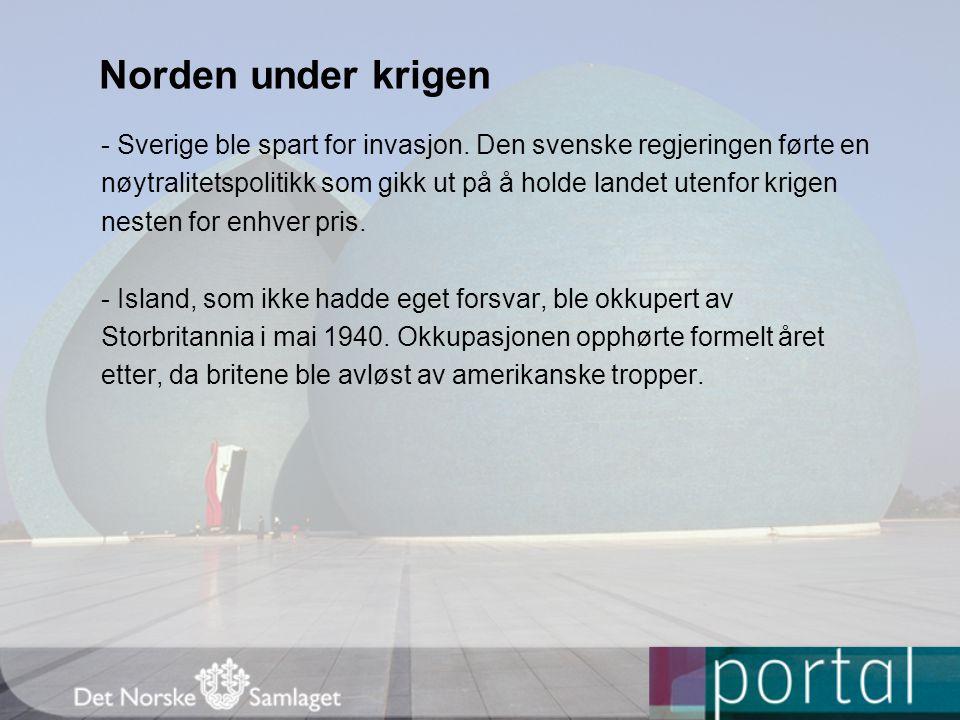 Norden under krigen - Sverige ble spart for invasjon. Den svenske regjeringen førte en.