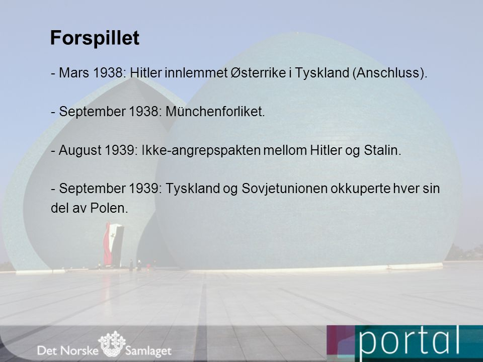 Forspillet - Mars 1938: Hitler innlemmet Østerrike i Tyskland (Anschluss). - September 1938: Münchenforliket.
