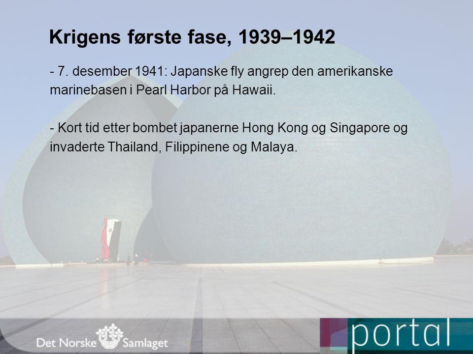 Krigens første fase, 1939–1942 - 7. desember 1941: Japanske fly angrep den amerikanske. marinebasen i Pearl Harbor på Hawaii.