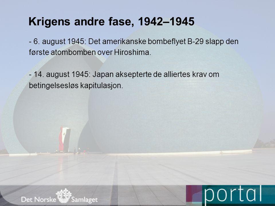 Krigens andre fase, 1942–1945 - 6. august 1945: Det amerikanske bombeflyet B-29 slapp den. første atombomben over Hiroshima.