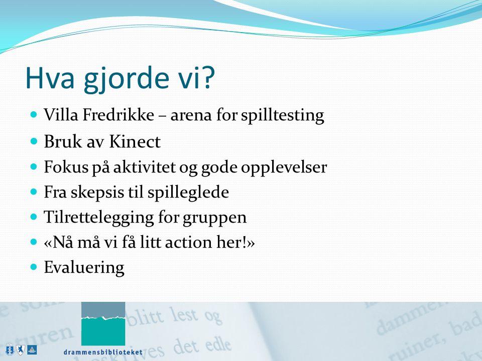Hva gjorde vi Bruk av Kinect Villa Fredrikke – arena for spilltesting