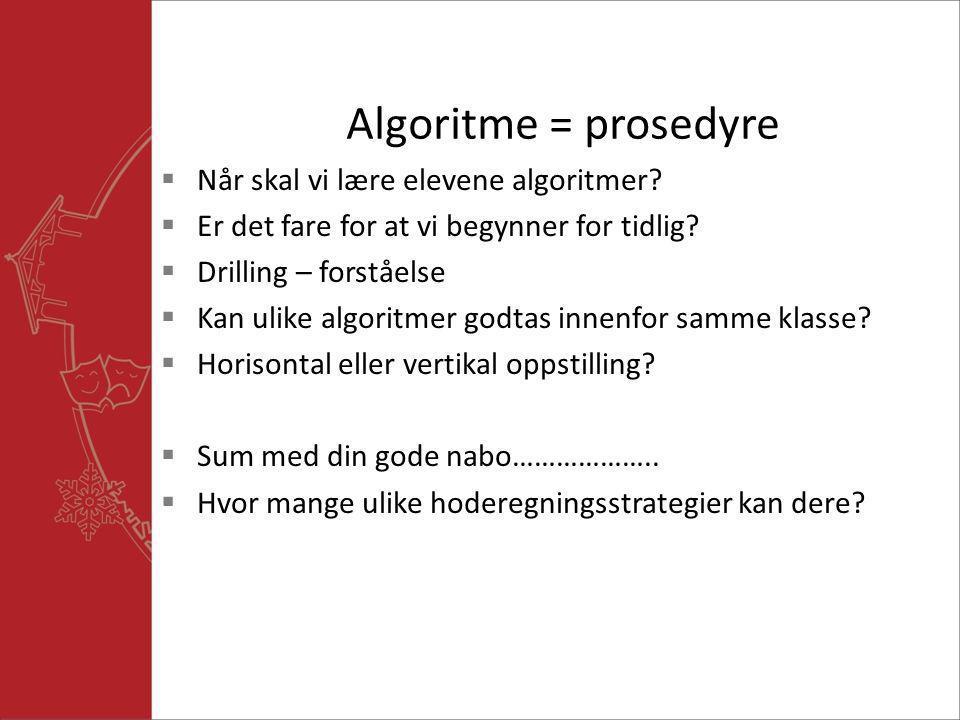 Algoritme = prosedyre Når skal vi lære elevene algoritmer
