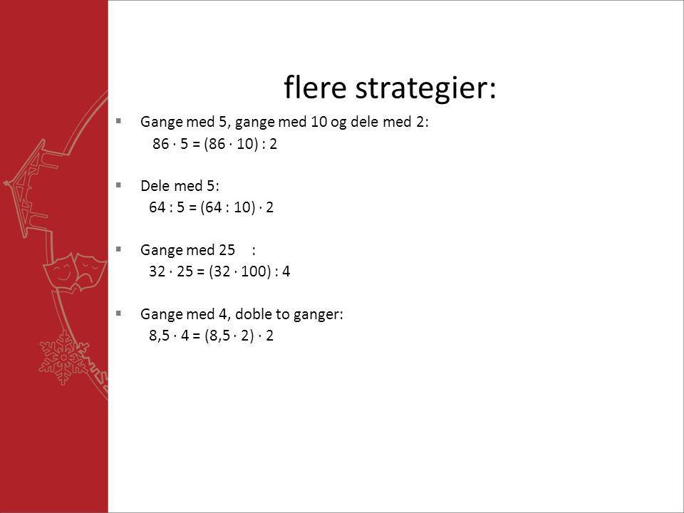 flere strategier: Gange med 5, gange med 10 og dele med 2: