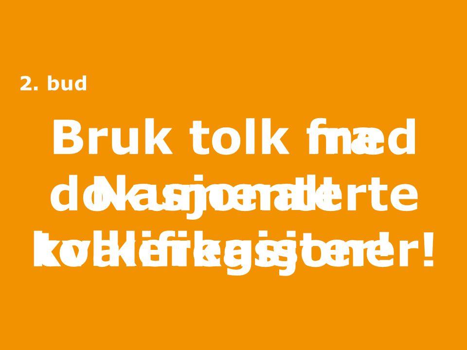 Bruk tolk med dokumenterte Bruk tolk fra Nasjonalt tolkeregister!