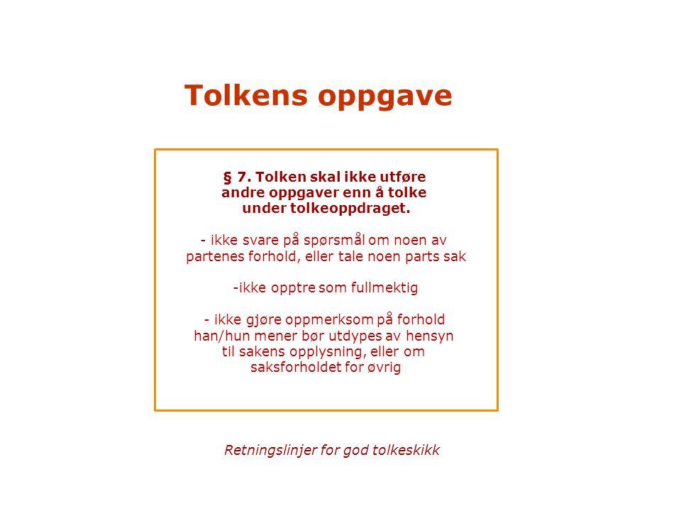 § 7. Tolken skal ikke utføre andre oppgaver enn å tolke