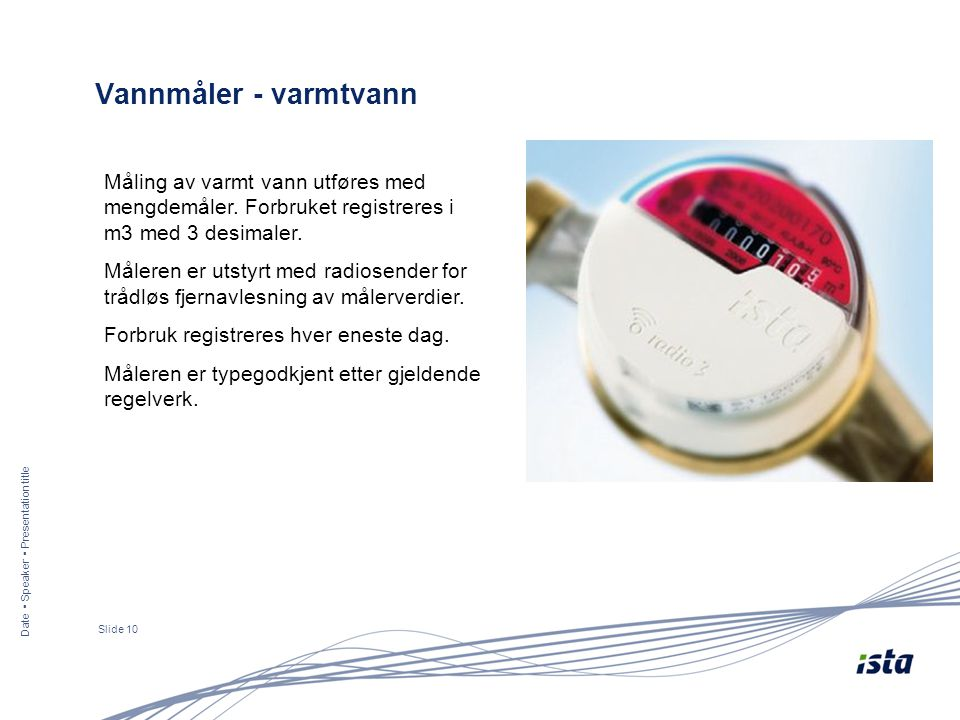 Vannmåler - varmtvann Måling av varmt vann utføres med mengdemåler. Forbruket registreres i m3 med 3 desimaler.