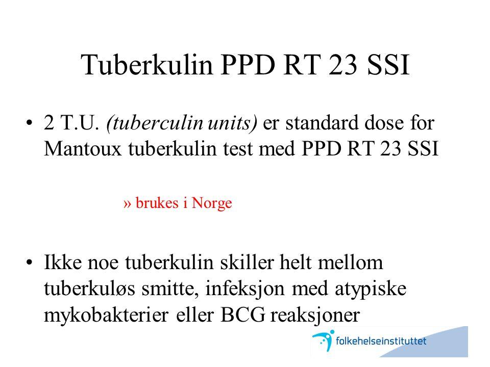 Tuberkulin PPD RT 23 SSI 2 T.U. (tuberculin units) er standard dose for Mantoux tuberkulin test med PPD RT 23 SSI.