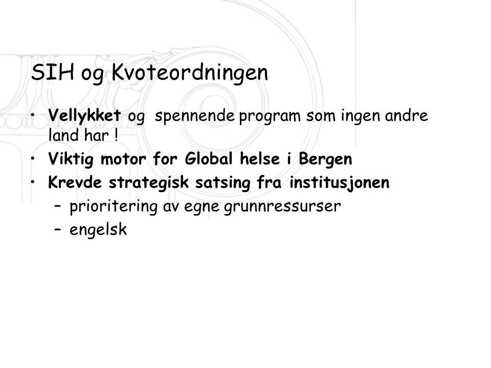 SIH og Kvoteordningen Vellykket og spennende program som ingen andre land har ! Viktig motor for Global helse i Bergen.