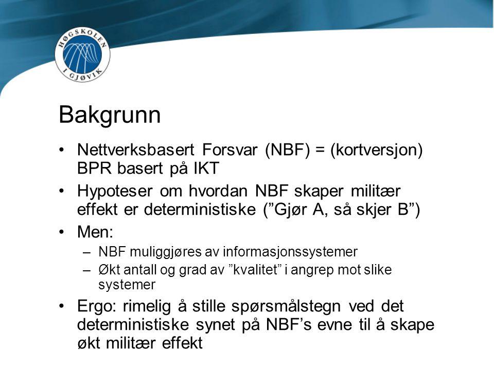 Bakgrunn Nettverksbasert Forsvar (NBF) = (kortversjon) BPR basert på IKT.
