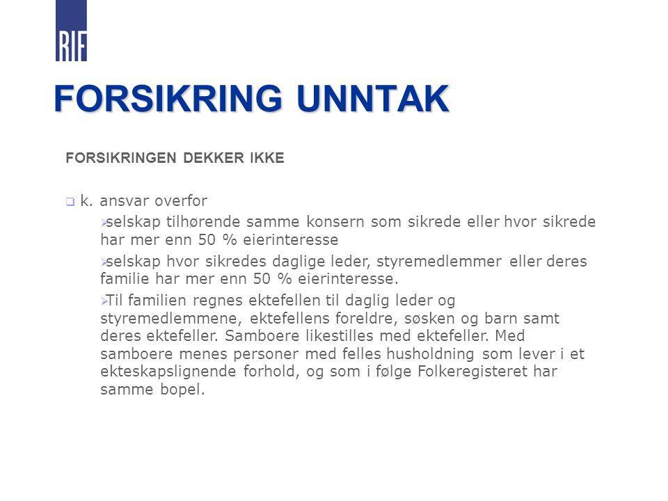 FORSIKRING UNNTAK FORSIKRINGEN DEKKER IKKE k. ansvar overfor