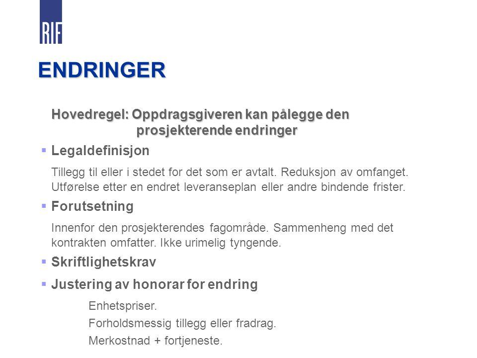 ENDRINGER Hovedregel: Oppdragsgiveren kan pålegge den prosjekterende endringer. Legaldefinisjon.