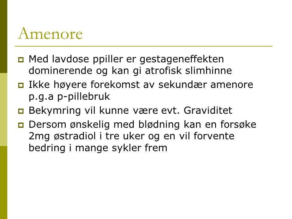 Amenore Med lavdose ppiller er gestageneffekten dominerende og kan gi atrofisk slimhinne.