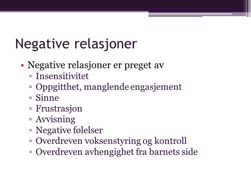Negative relasjoner Negative relasjoner er preget av Insensitivitet