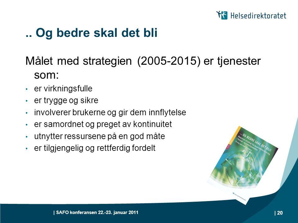 .. Og bedre skal det bli Målet med strategien (2005-2015) er tjenester som: er virkningsfulle. er trygge og sikre.