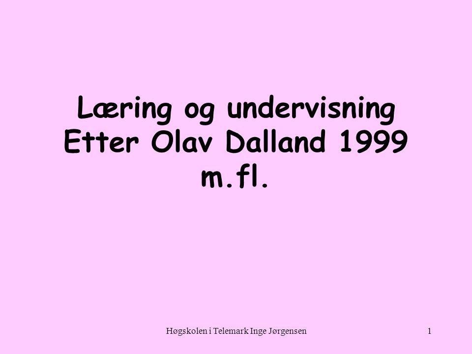 Læring og undervisning Etter Olav Dalland 1999 m.fl.