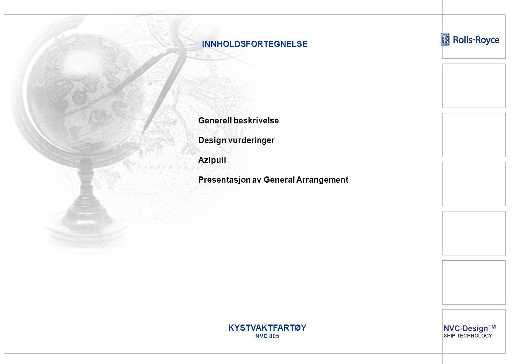 INNHOLDSFORTEGNELSE Generell beskrivelse Design vurderinger Azipull Presentasjon av General Arrangement.