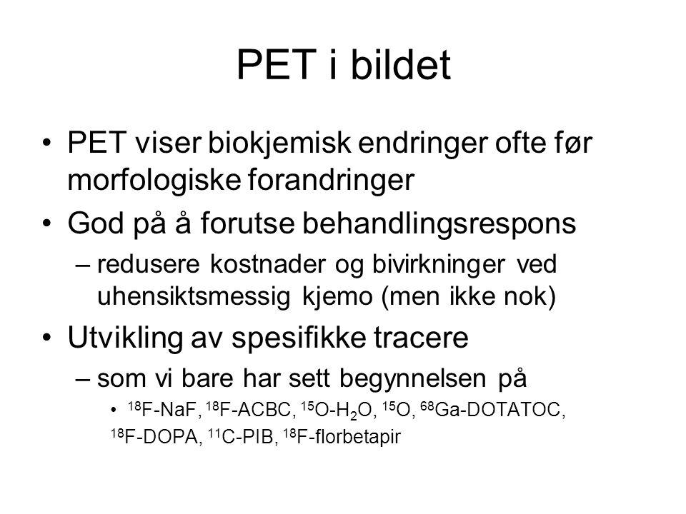 PET i bildet PET viser biokjemisk endringer ofte før morfologiske forandringer. God på å forutse behandlingsrespons.