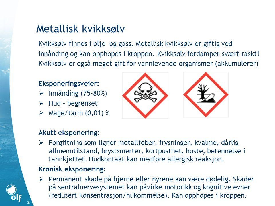 Metallisk kvikksølv Kvikksølv finnes i olje og gass. Metallisk kvikksølv er giftig ved.