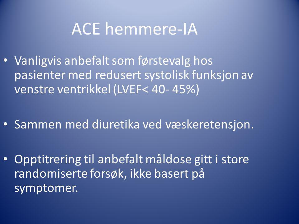 ACE hemmere-IA Vanligvis anbefalt som førstevalg hos pasienter med redusert systolisk funksjon av venstre ventrikkel (LVEF< 40- 45%)