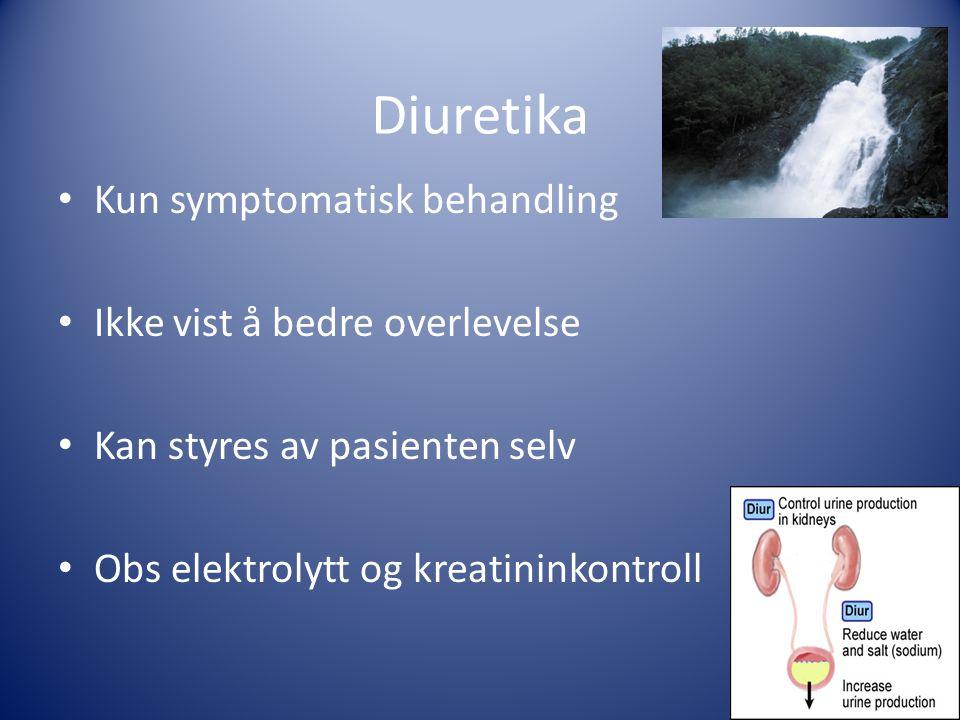 Diuretika Kun symptomatisk behandling Ikke vist å bedre overlevelse