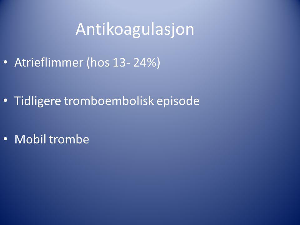 Antikoagulasjon Atrieflimmer (hos 13- 24%)