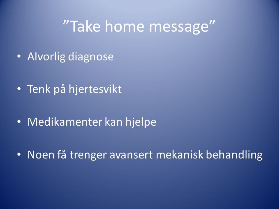 Take home message Alvorlig diagnose Tenk på hjertesvikt