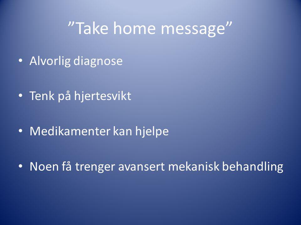 Take home message Alvorlig diagnose Tenk på hjertesvikt